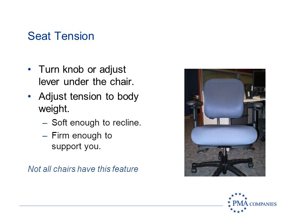 Variable Back Stop Slight reclining gives the spine a rest. Keep the buttocks back, dont slouch. Not all chairs have this feature