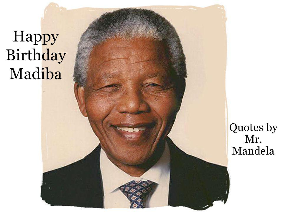 Happy Birthday Madiba Quotes by Mr. Mandela