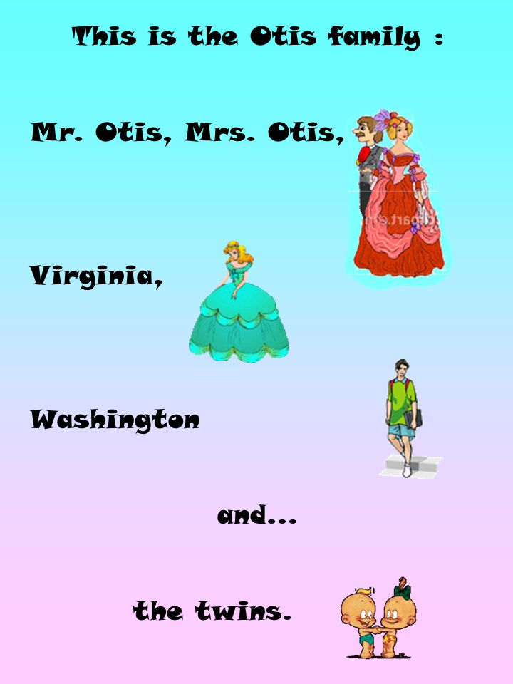 This is the Otis family : Mr. Otis, Mrs. Otis, Virginia, Washington and… the twins.