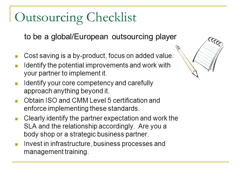 Outsourcing Checklist Cost saving is a by-product, focus on added value.