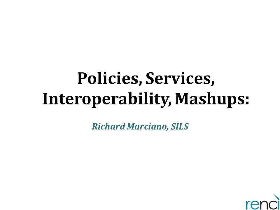 Policies, Services, Interoperability, Mashups: Richard Marciano, SILS