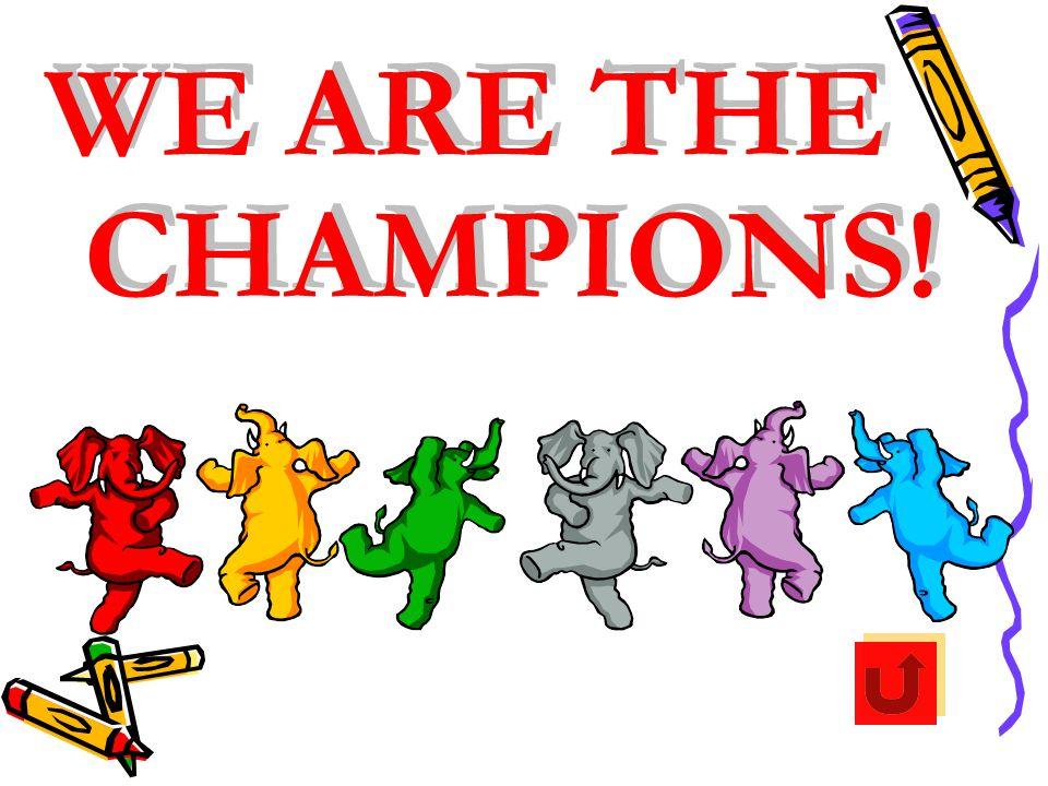 WE ARE THE CHAMPIONS! WE ARE THE CHAMPIONS!