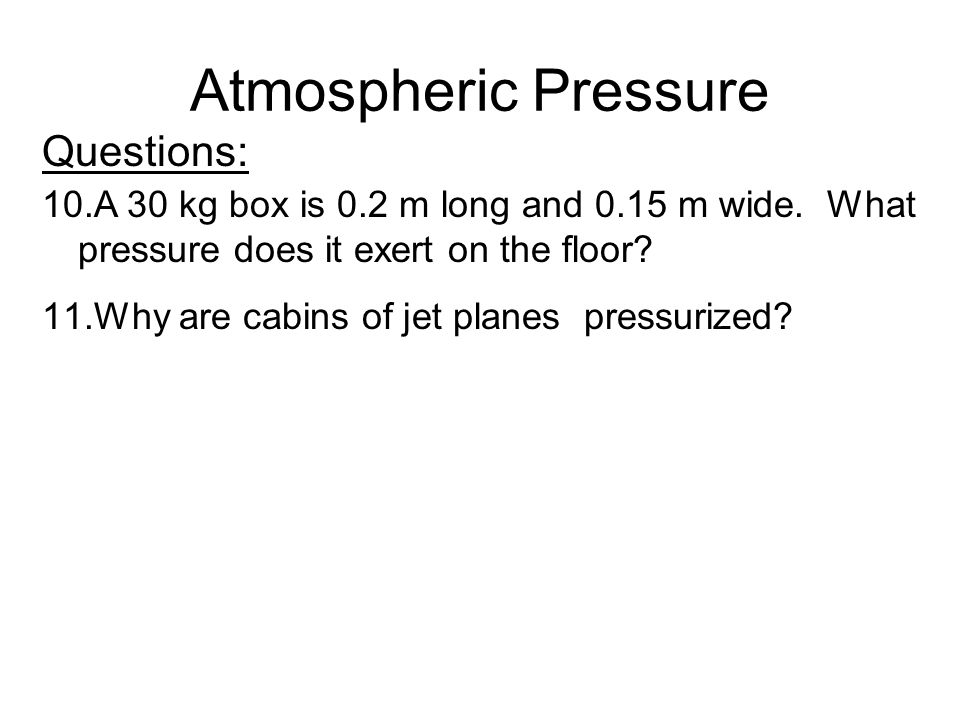 Atmospheric Pressure Questions: 10.A 30 kg box is 0.2 m long and 0.15 m wide.