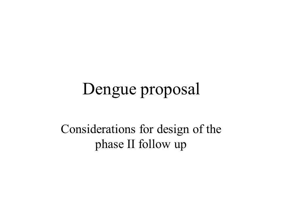 Dengue proposal Considerations for design of the phase II follow up