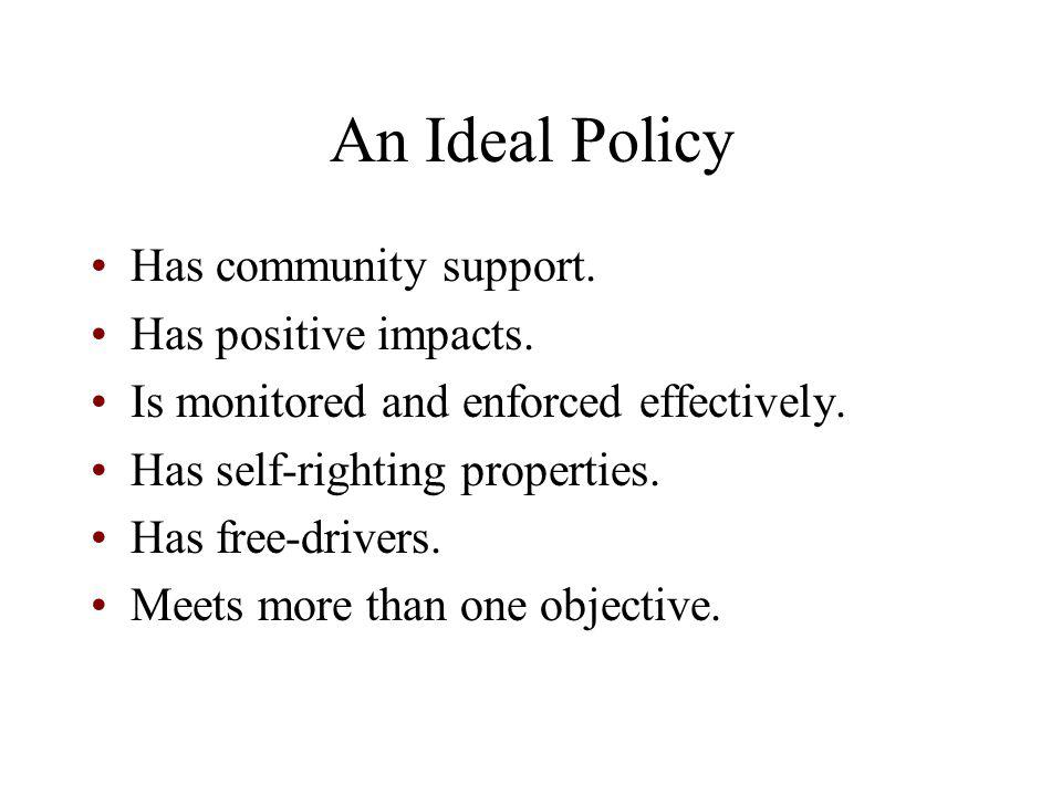 An Ideal Policy Has community support. Has positive impacts.