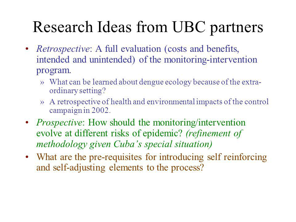 Research Ideas from UBC partners Retrospective: A full evaluation (costs and benefits, intended and unintended) of the monitoring-intervention program.