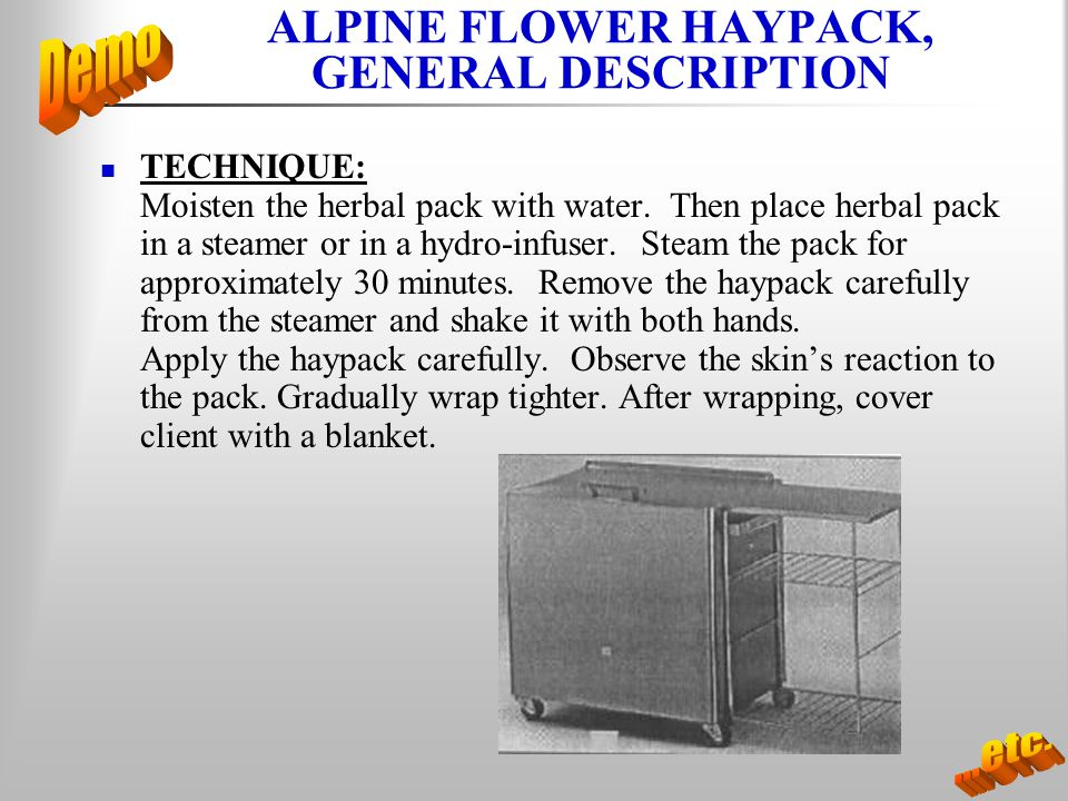 ALPINE FLOWER HAYPACK, GENERAL DESCRIPTION TECHNIQUE: Moisten the herbal pack with water. Then place herbal pack in a steamer or in a hydro-infuser. S