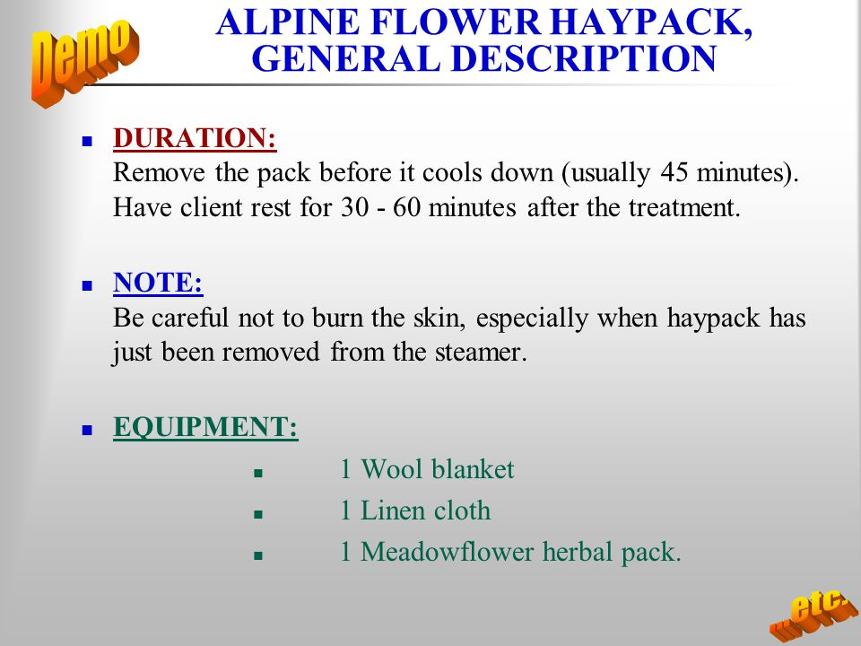 ALPINE FLOWER HAYPACK, GENERAL DESCRIPTION DURATION: Remove the pack before it cools down (usually 45 minutes). Have client rest for 30 - 60 minutes a