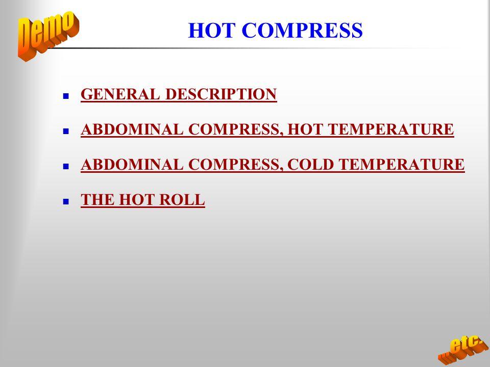 HOT COMPRESS GENERAL DESCRIPTION ABDOMINAL COMPRESS, HOT TEMPERATURE ABDOMINAL COMPRESS, COLD TEMPERATURE THE HOT ROLL