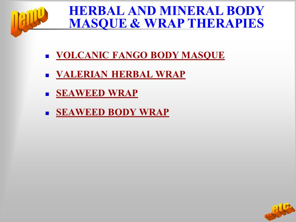 HERBAL AND MINERAL BODY MASQUE & WRAP THERAPIES VOLCANIC FANGO BODY MASQUE VALERIAN HERBAL WRAP SEAWEED WRAP SEAWEED BODY WRAP