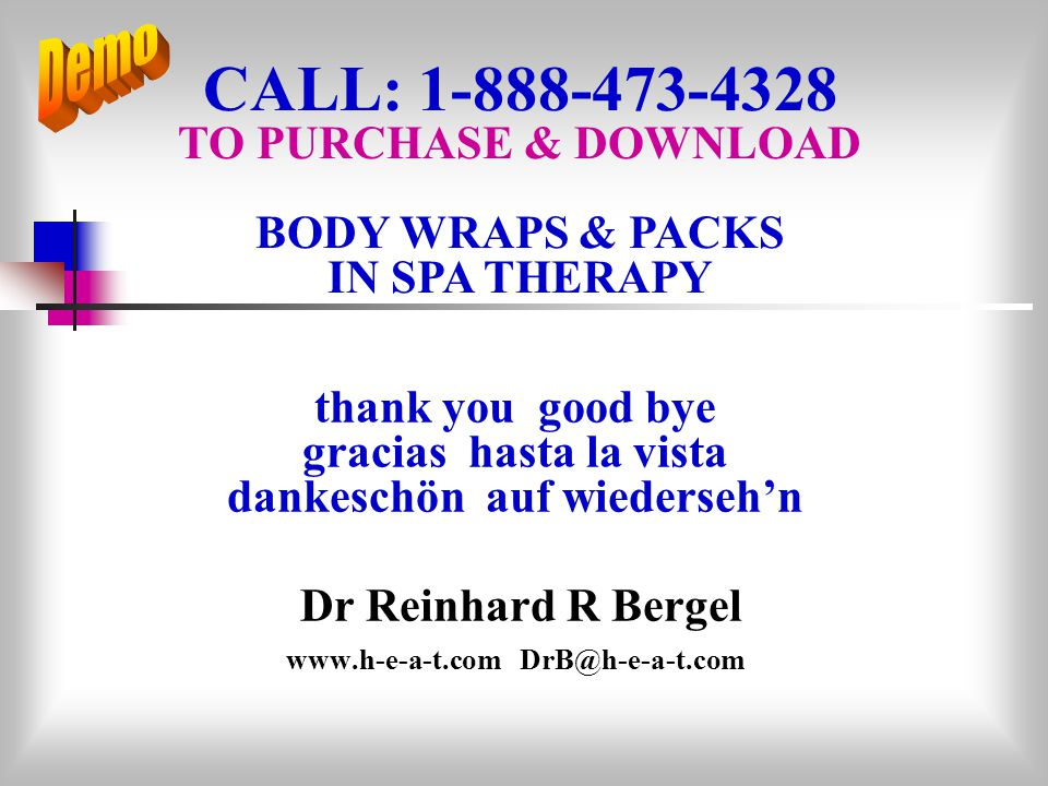 thank you good bye gracias hasta la vista dankeschön auf wiedersehn Dr Reinhard R Bergel www.h-e-a-t.com DrB@h-e-a-t.com CALL: 1-888-473-4328 TO PURCH