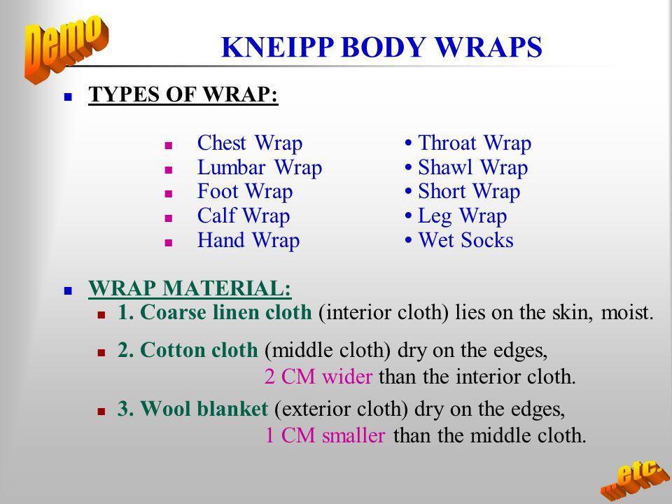 KNEIPP BODY WRAPS TYPES OF WRAP: Chest Wrap Throat Wrap Lumbar Wrap Shawl Wrap Foot Wrap Short Wrap Calf Wrap Leg Wrap Hand Wrap Wet Socks WRAP MATERI
