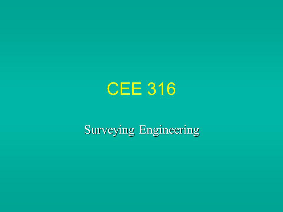 CEE 316 Surveying Engineering