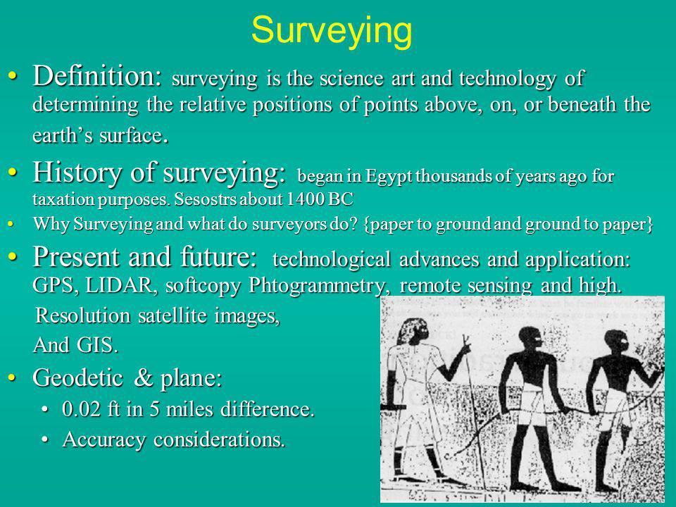 Surveying Definition: surveying is the science art and technology of determining the relative positions of points above, on, or beneath the earths sur