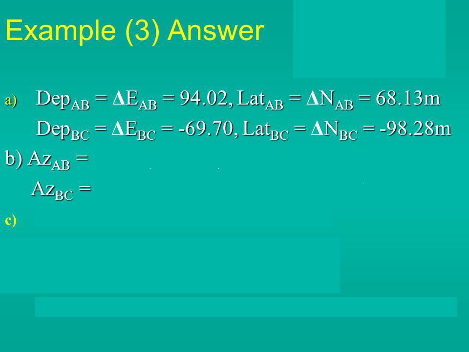 a) Dep AB = E AB = 94.02, Lat AB = N AB = 68.13m a) Dep AB = ΔE AB = 94.02, Lat AB = ΔN AB = 68.13m Dep BC = E BC = -69.70, Lat BC = N BC = -98.28m De