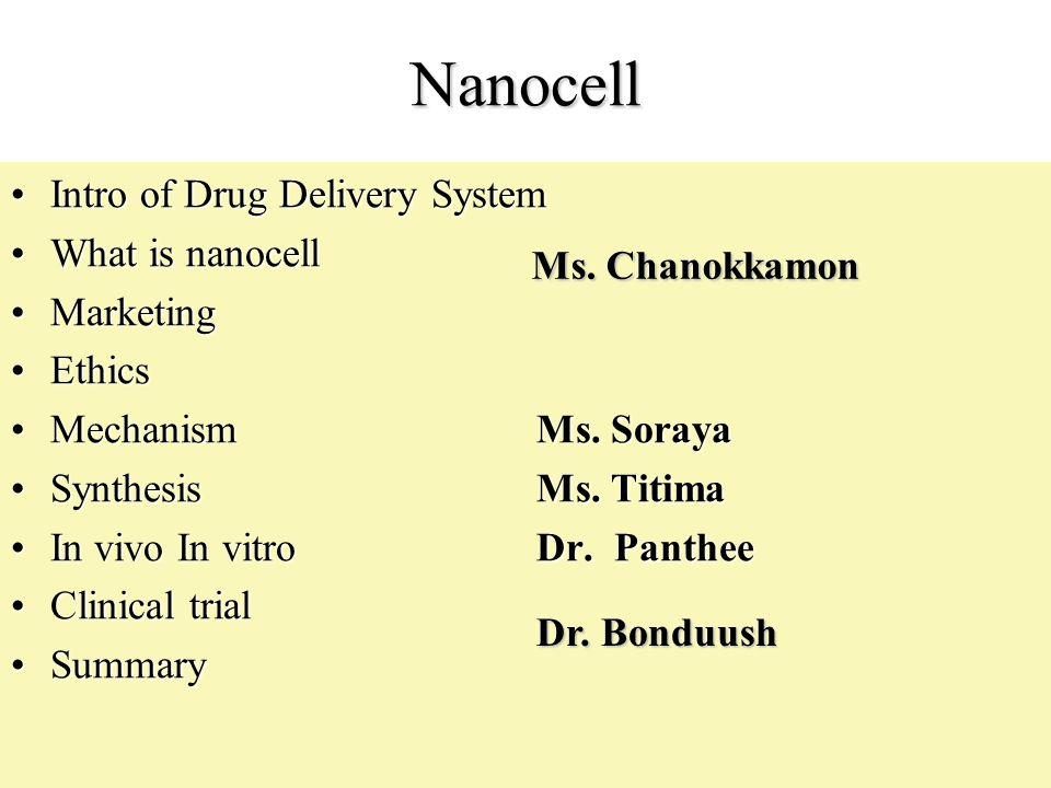 Nanocell Intro of Drug DeliverySystemIntro of Drug DeliverySystem What is nanocellWhat is nanocell MarketingMarketing EthicsEthics MechanismMs. Soraya