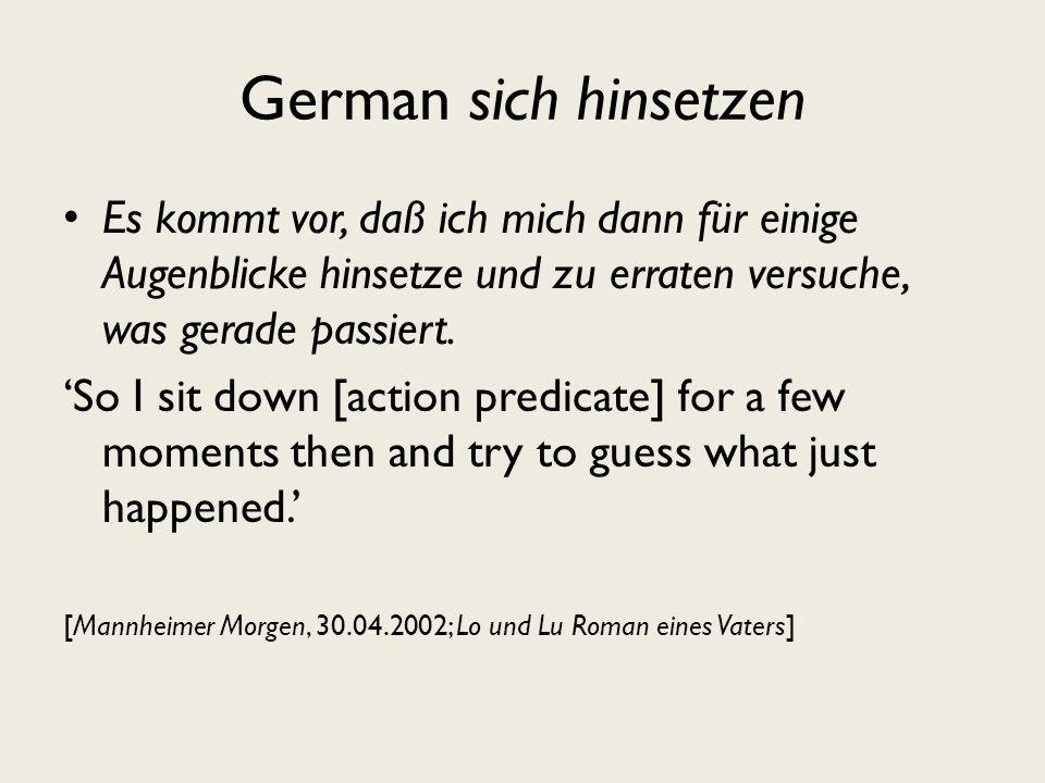German sich hinsetzen Es kommt vor, daß ich mich dann für einige Augenblicke hinsetze und zu erraten versuche, was gerade passiert.