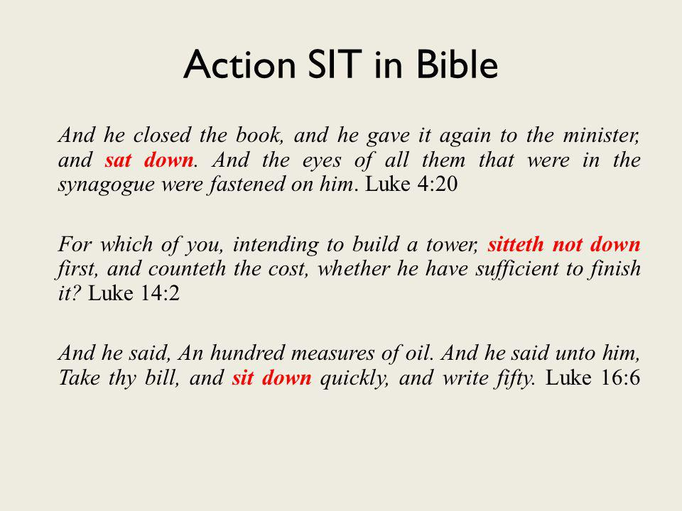 Action SIT in Bible And he closed the book, and he gave it again to the minister, and sat down.