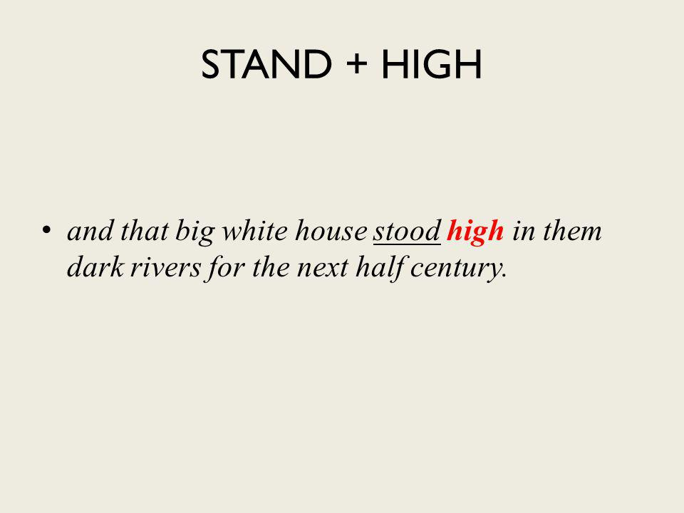 STAND + HIGH and that big white house stood high in them dark rivers for the next half century.