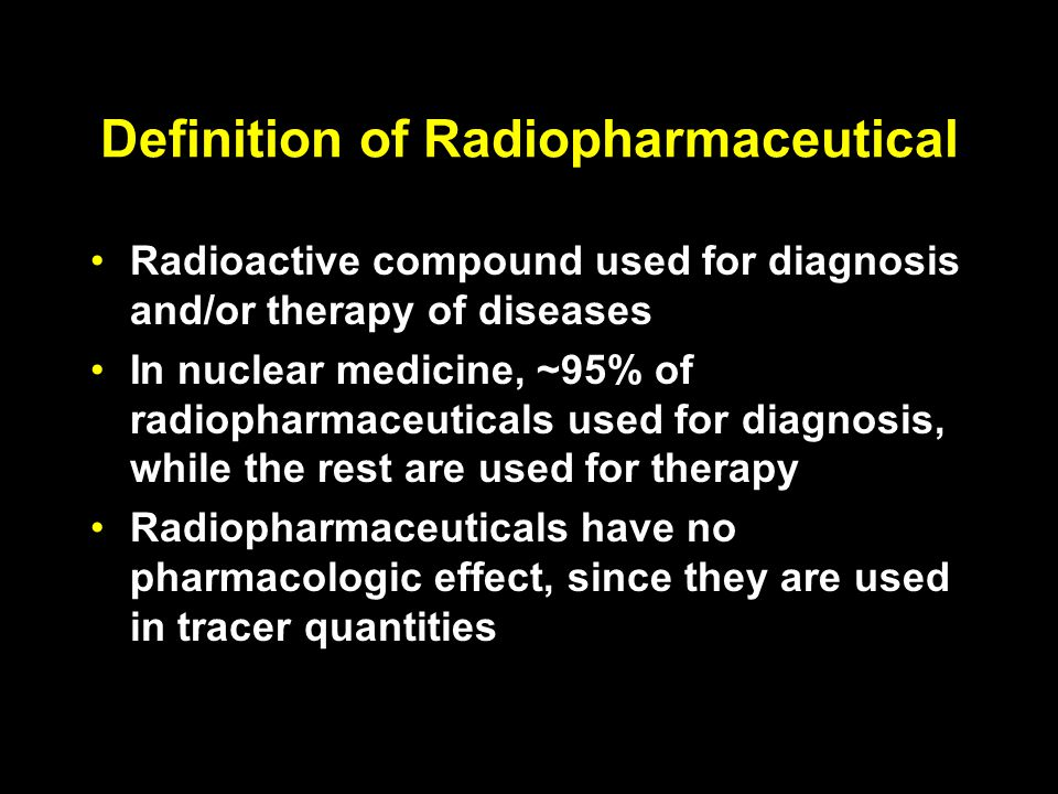 Definition of Radiopharmaceutical Radioactive compound used for diagnosis and/or therapy of diseases In nuclear medicine, ~95% of radiopharmaceuticals