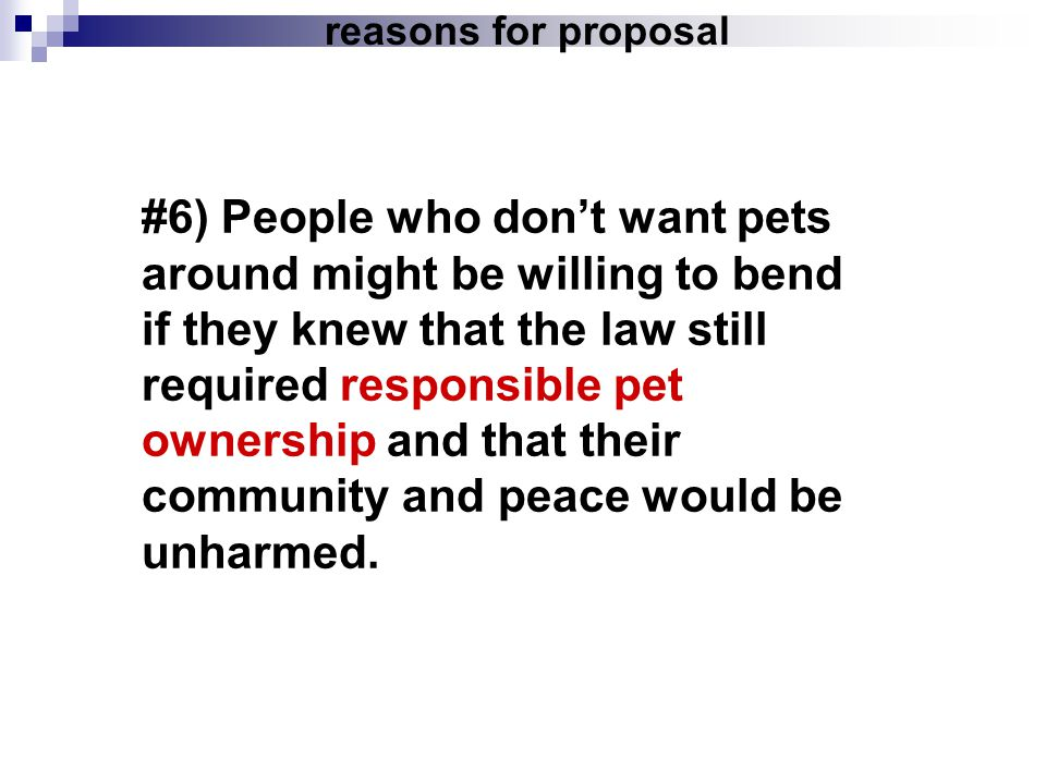 reasons for proposal #6) People who dont want pets around might be willing to bend if they knew that the law still required responsible pet ownership