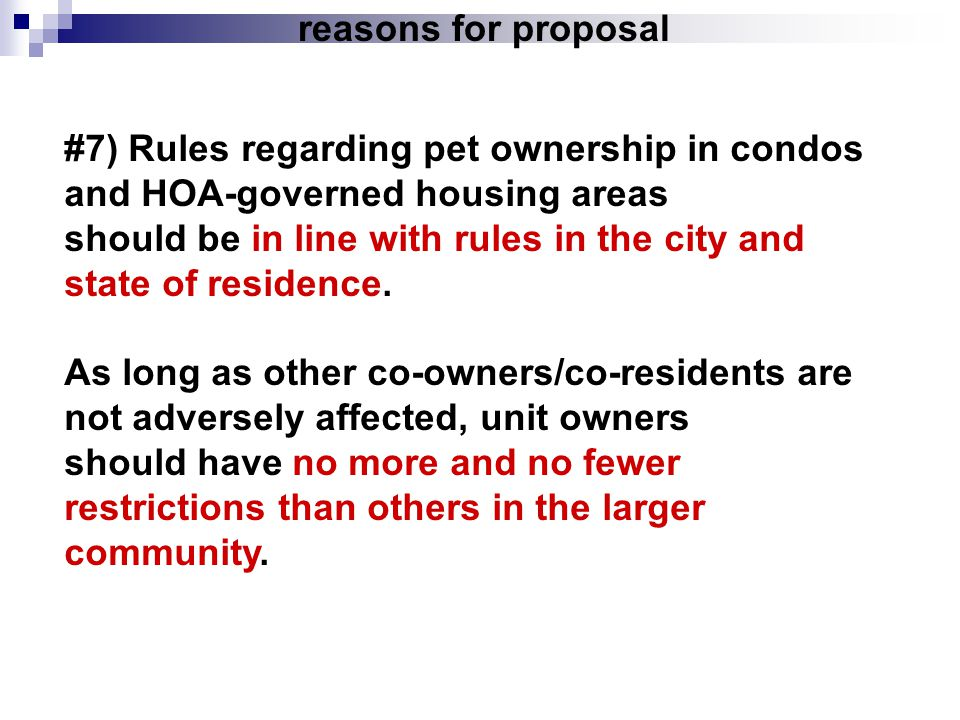 reasons for proposal #7) Rules regarding pet ownership in condos and HOA-governed housing areas should be in line with rules in the city and state of