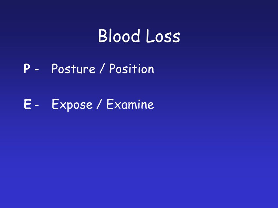 Blood Loss P-Posture / Position E-Expose / Examine
