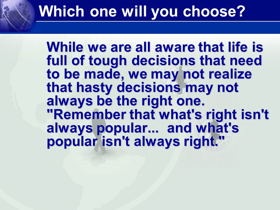 Which one will you choose? While we are all aware that life is full of tough decisions that need to be made, we may not realize that hasty decisions m