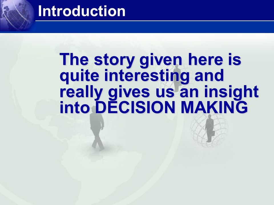 The story given here is quite interesting and really gives us an insight into DECISION MAKING Introduction
