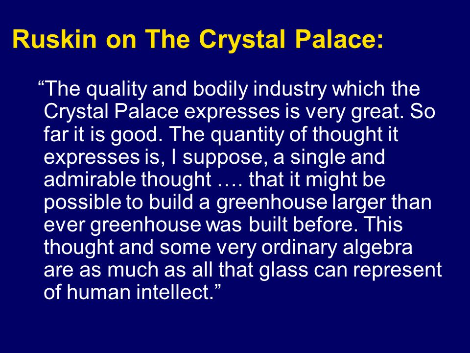 Ruskin on The Crystal Palace: The quality and bodily industry which the Crystal Palace expresses is very great.