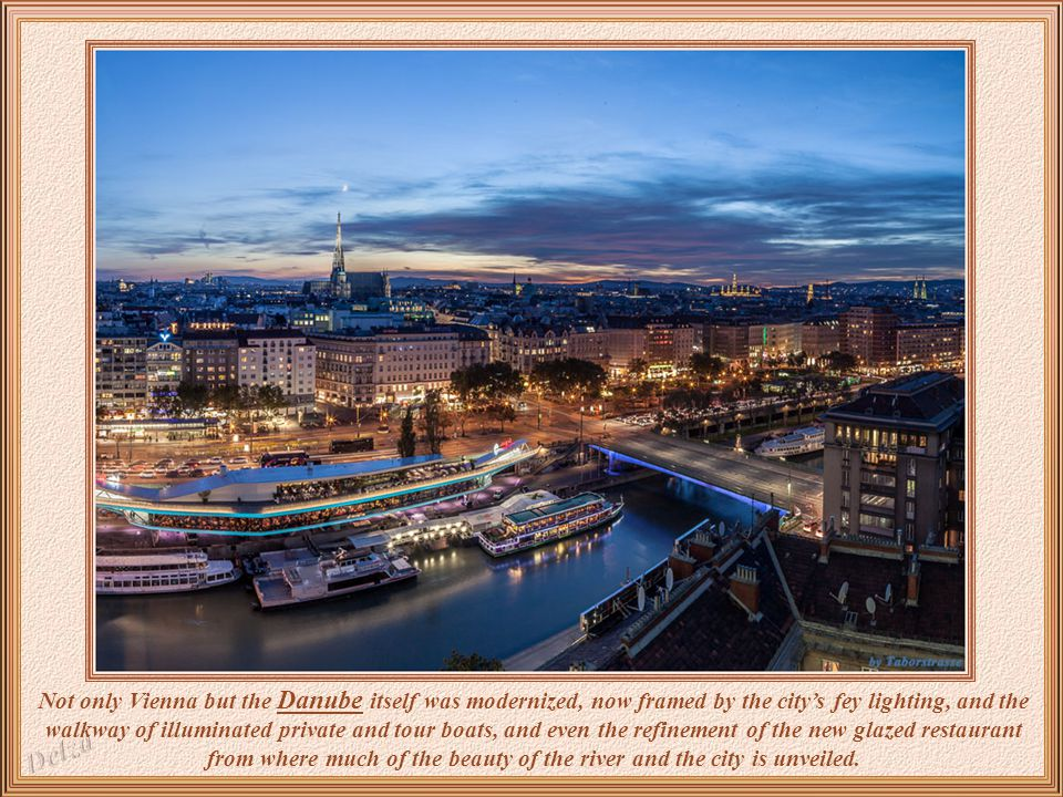 But Vienna, cosmopolitan city that it is, besides all its tradition, is also adapted to the technologies of contemporary life, with modern bridges, fr