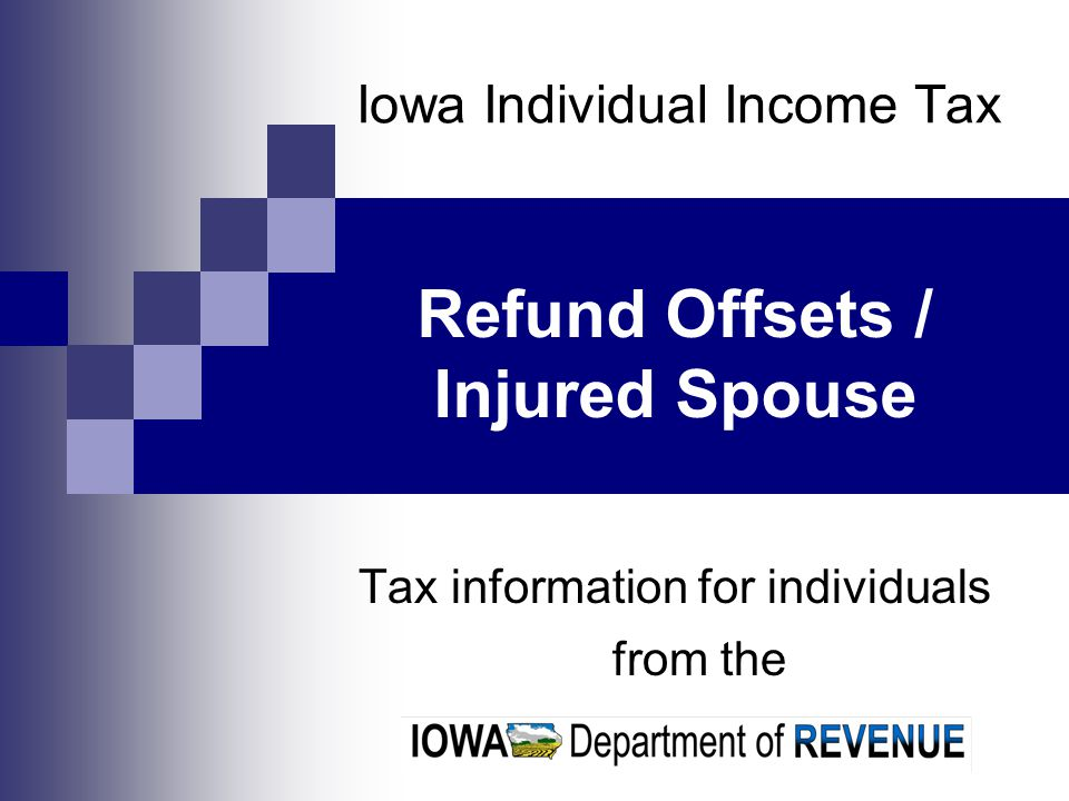 Iowa Individual Income Tax Tax information for individuals from the Refund Offsets / Injured Spouse