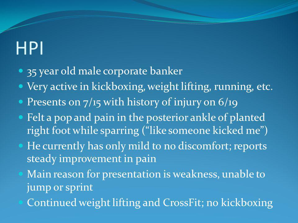 HPI 35 year old male corporate banker Very active in kickboxing, weight lifting, running, etc.