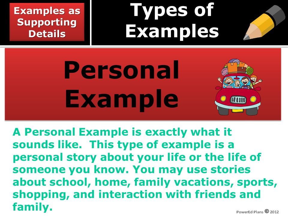 Types of Examples Personal Example Personal Example A Personal Example is exactly what it sounds like.