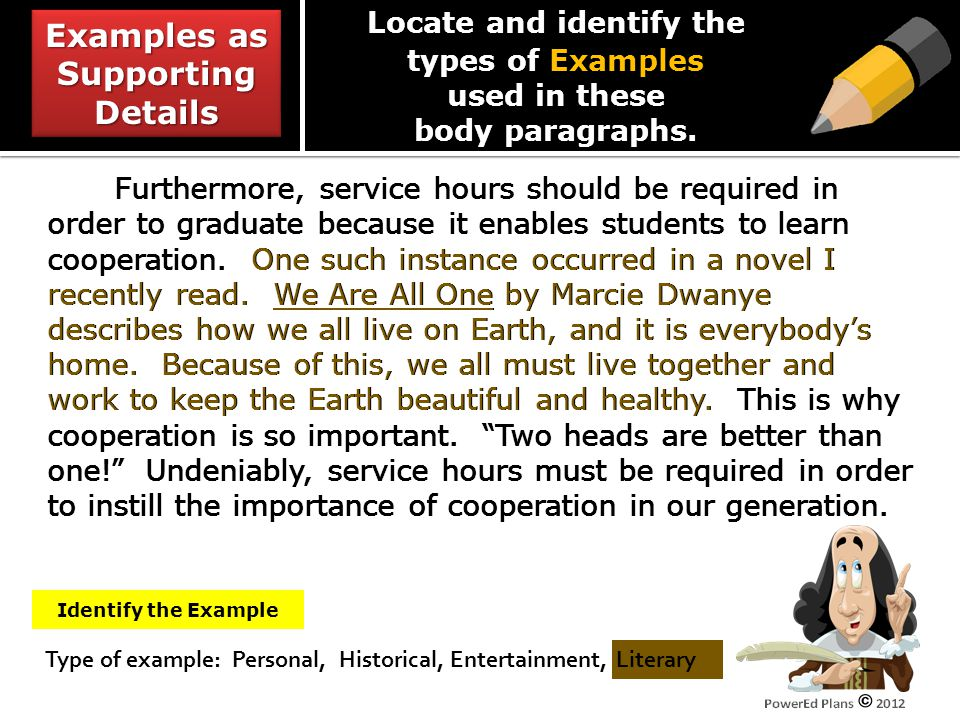 Type of example: Personal, Historical, Entertainment, Literary Furthermore, service hours should be required in order to graduate because it enables students to learn cooperation.