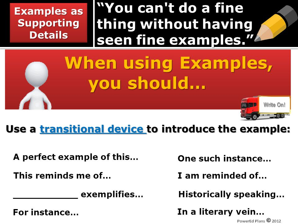 You can't do a fine thing without having seen fine examples. When using Examples, When using Examples, you should… Use a transitional device to introd