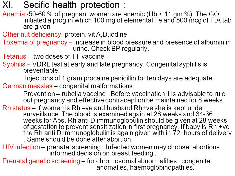 XI.Secific health protection : Anemia -50-60 % of pregnant women are anemic (Hb < 11 gm %). The GOI initiated a prog in which 100 mg of elemental Fe a
