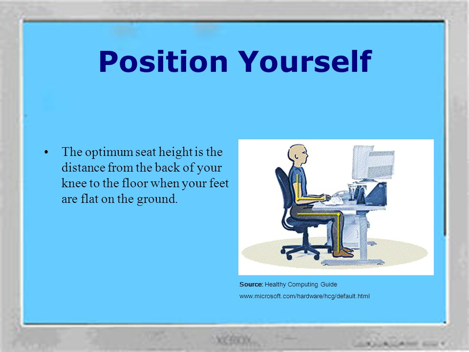 Position Yourself It is important that the chair has both an adjustable backrest and seat. They act together to ensure a comfortable, ergonomic postur