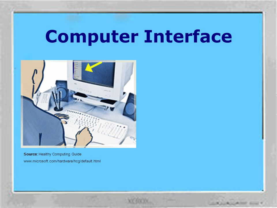 Computer Interface Work more efficiently by using software and hardware features to reduce your effort and increase your productivity. For example, yo
