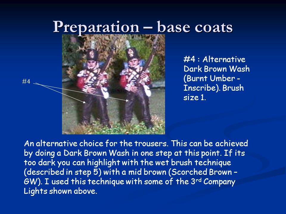 Preparation – base coats #4 : Alternative Dark Brown Wash (Burnt Umber - Inscribe). Brush size 1. An alternative choice for the trousers. This can be