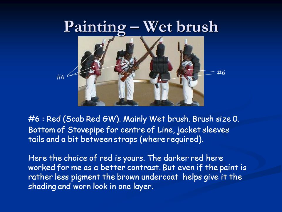 Painting – Wet brush #6 : Red (Scab Red GW). Mainly Wet brush. Brush size 0. Bottom of Stovepipe for centre of Line, jacket sleeves tails and a bit be