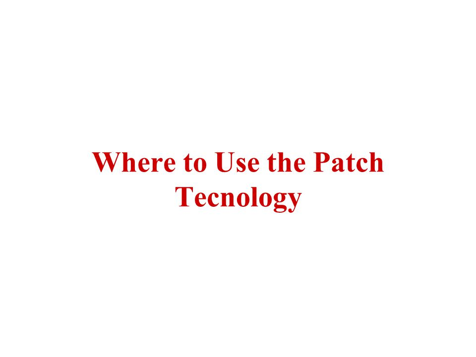 Where to Use the Patch Tecnology