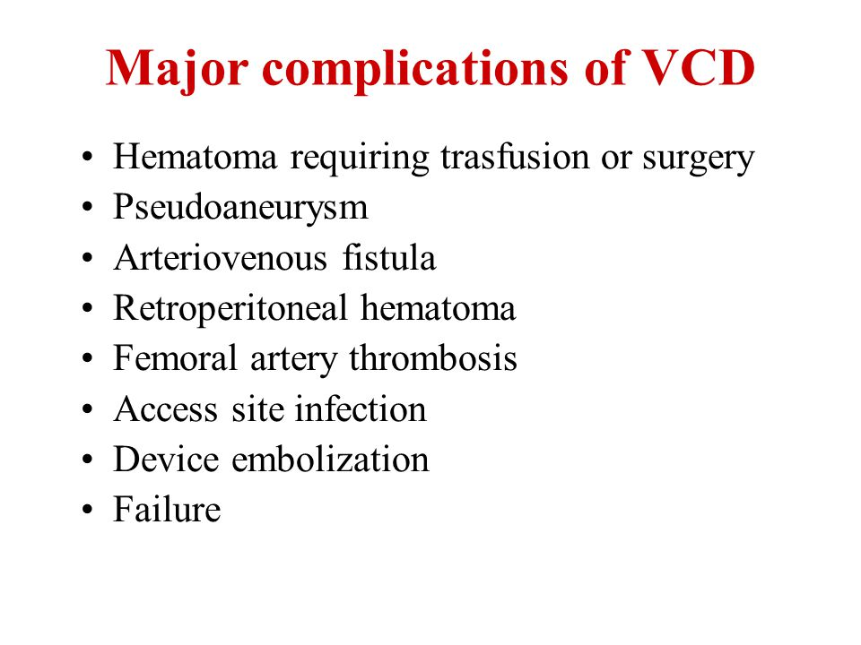 Major complications of VCD Hematoma requiring trasfusion or surgery Pseudoaneurysm Arteriovenous fistula Retroperitoneal hematoma Femoral artery throm