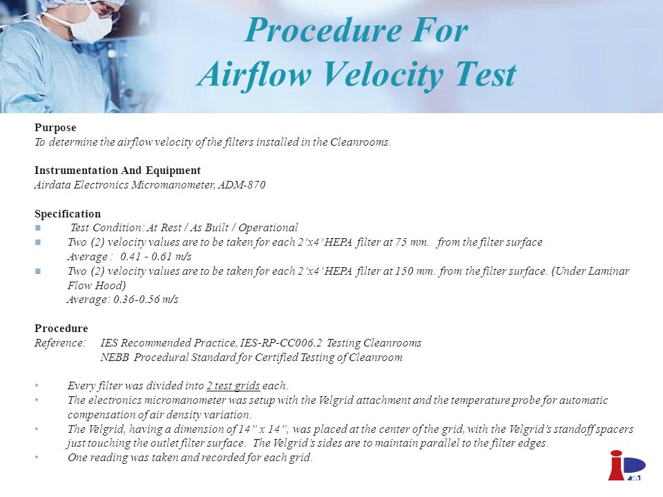Procedure For Airflow Velocity Test Purpose To determine the airflow velocity of the filters installed in the Cleanrooms. Instrumentation And Equipmen
