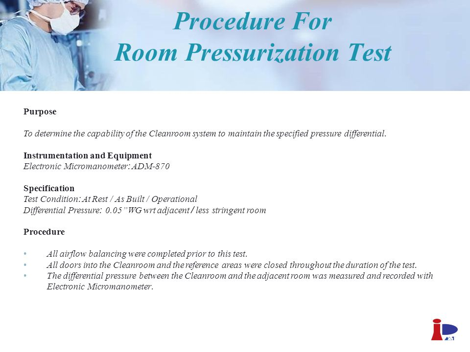 Procedure For Room Pressurization Test Purpose To determine the capability of the Cleanroom system to maintain the specified pressure differential. In