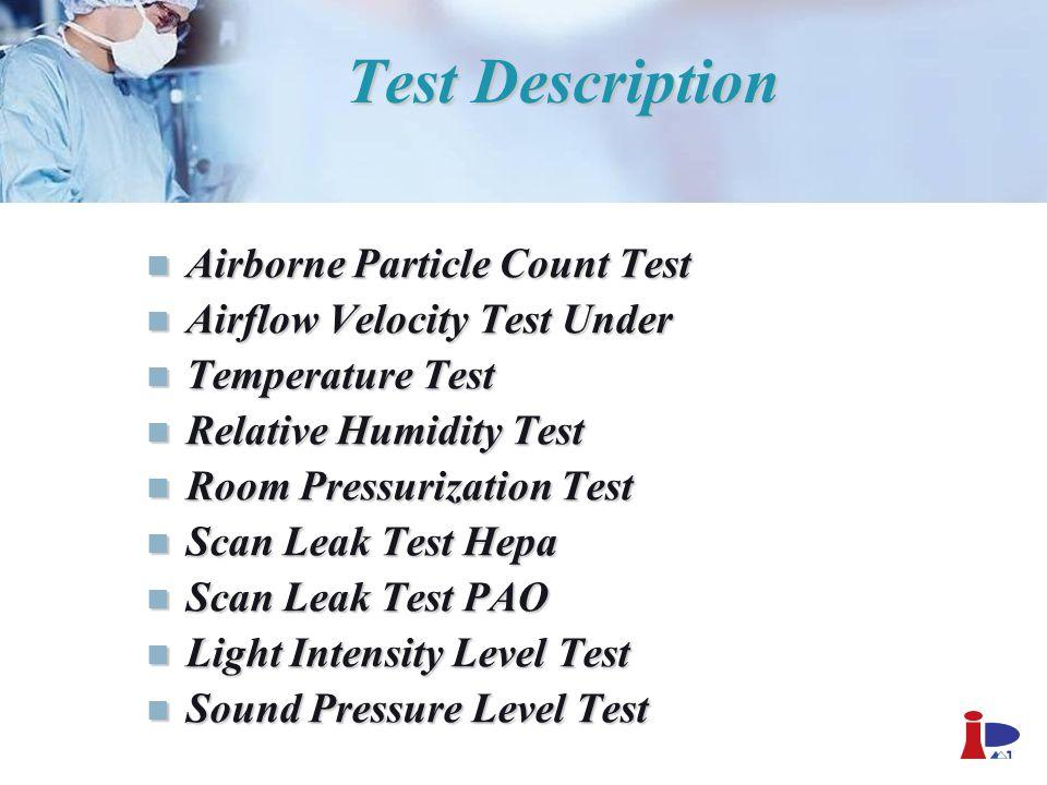 Test Description Airborne Particle Count Test Airborne Particle Count Test Airflow Velocity Test Under Airflow Velocity Test Under Temperature Test Te