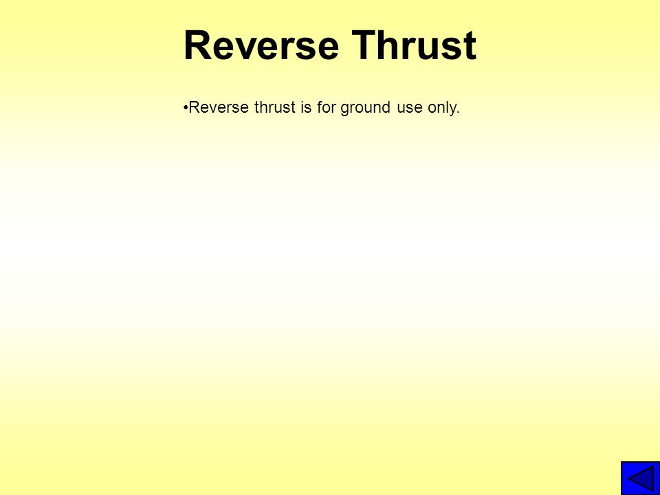 Reverse Thrust Reverse thrust is for ground use only.