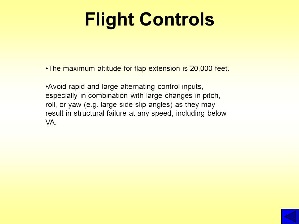 Flight Controls The maximum altitude for flap extension is 20,000 feet. Avoid rapid and large alternating control inputs, especially in combination wi