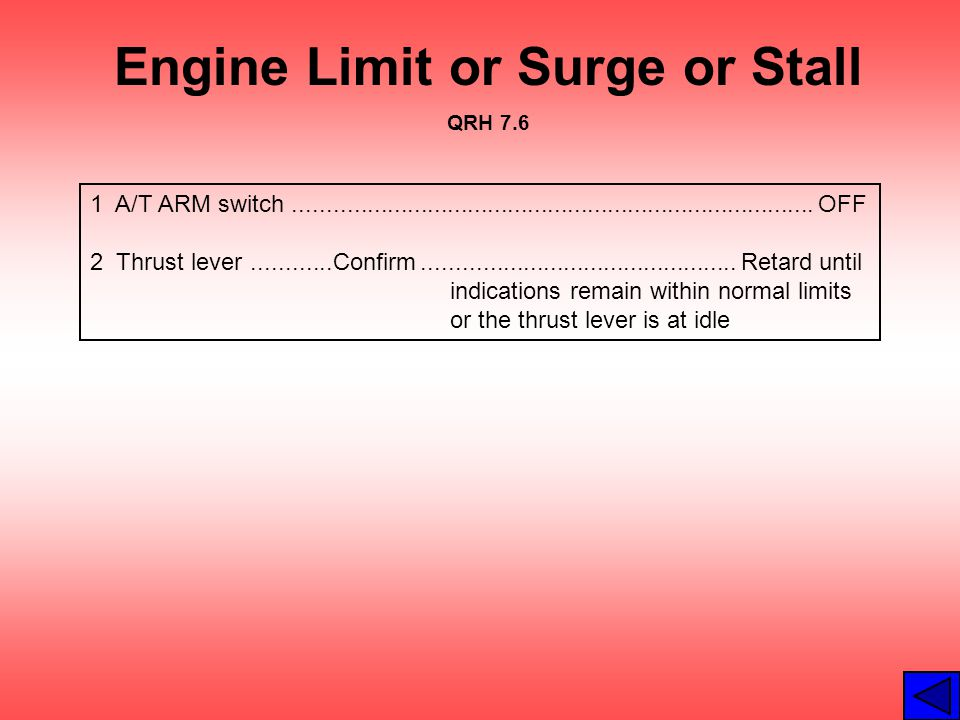 Engine Limit or Surge or Stall QRH 7.6 1 A/T ARM switch.............................................................................. OFF 2 Thrust lev
