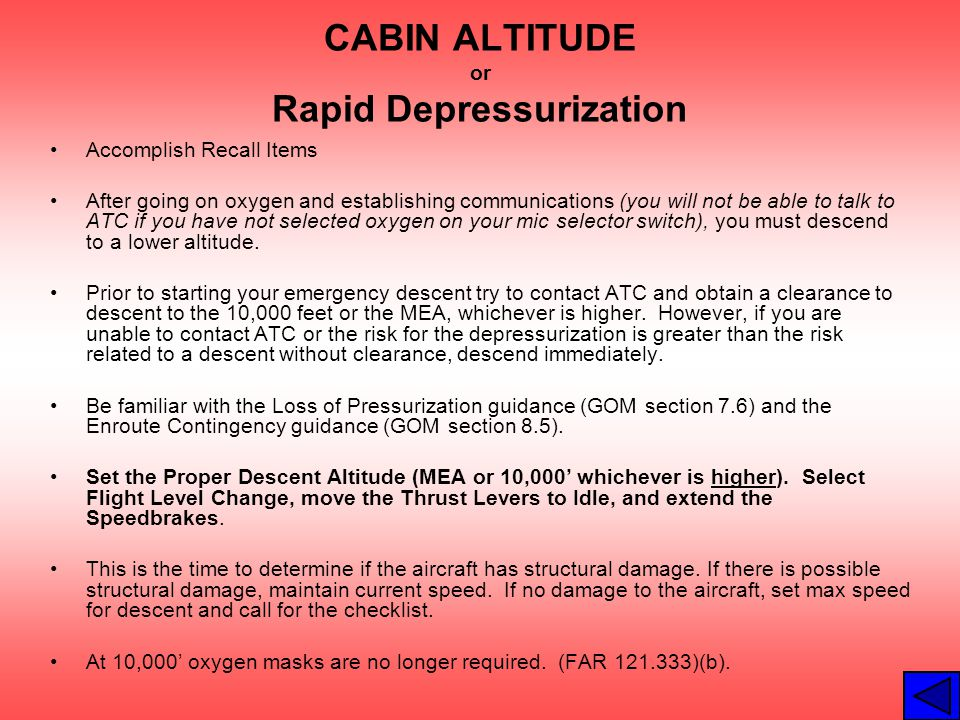 CABIN ALTITUDE or Rapid Depressurization Accomplish Recall Items After going on oxygen and establishing communications (you will not be able to talk t